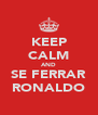 KEEP CALM AND SE FERRAR RONALDO - Personalised Poster A4 size