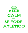 KEEP CALM AND SE FODE  ATLÉTICO - Personalised Poster A4 size