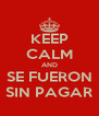 KEEP CALM AND SE FUERON SIN PAGAR - Personalised Poster A4 size
