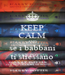KEEP CALM AND se i babbani ti stressano - Personalised Poster A4 size
