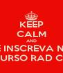 KEEP CALM AND SE INSCREVA NO MINICURSO RAD CIFLOR - Personalised Poster A4 size