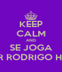 KEEP CALM AND SE JOGA AFTER RODRIGO HOUSE - Personalised Poster A4 size