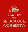 KEEP CALM AND SE JOGA E ACREDITA - Personalised Poster A4 size
