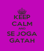 KEEP CALM AND SE JOGA GATAH - Personalised Poster A4 size