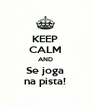 KEEP CALM AND Se joga na pista! - Personalised Poster A4 size