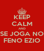KEEP CALM AND SE JOGA NO FENO EZIO - Personalised Poster A4 size