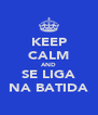 KEEP CALM AND SE LIGA NA BATIDA - Personalised Poster A4 size