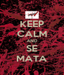 KEEP CALM AND SE MATA - Personalised Poster A4 size