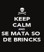 KEEP CALM AND SE MATA SO  DE BRINCKS - Personalised Poster A4 size