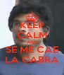 KEEP CALM AND SE ME CAE LA CABRA - Personalised Poster A4 size