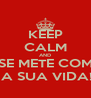 KEEP CALM AND SE METE COM  A SUA VIDA! - Personalised Poster A4 size