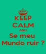 KEEP CALM AND Se meu  Mundo ruir ? - Personalised Poster A4 size