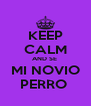 KEEP CALM AND SE  MI NOVIO PERRO  - Personalised Poster A4 size