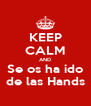 KEEP CALM AND Se os ha ido de las Hands - Personalised Poster A4 size