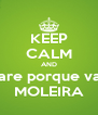 KEEP CALM AND Se prepare porque vai ser na MOLEIRA - Personalised Poster A4 size