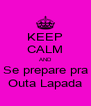 KEEP CALM AND Se prepare pra Outa Lapada - Personalised Poster A4 size