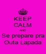 KEEP CALM AND Se prepare pra Outa Lapada - Personalised Poster A4 size