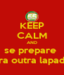 KEEP CALM AND se prepare  pra outra lapada - Personalised Poster A4 size