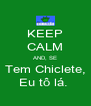 KEEP CALM AND, SE Tem Chiclete, Eu tô lá.  - Personalised Poster A4 size