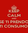 KEEP CALM AND SE TI PRENDO TI CONSUMO! - Personalised Poster A4 size