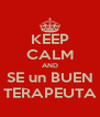 KEEP CALM AND SE un BUEN TERAPEUTA - Personalised Poster A4 size