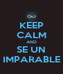 KEEP CALM AND SE UN IMPARABLE - Personalised Poster A4 size