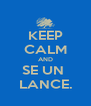 KEEP CALM AND SE UN  LANCE. - Personalised Poster A4 size