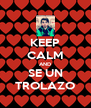 KEEP CALM AND SE UN TROLAZO - Personalised Poster A4 size