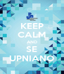 KEEP CALM AND SE UPNIANO - Personalised Poster A4 size