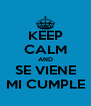 KEEP CALM AND SE VIENE MI CUMPLE - Personalised Poster A4 size