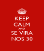 KEEP CALM AND SE VIRA NOS 30 - Personalised Poster A4 size