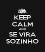 KEEP CALM AND SE VIRA SOZINHO - Personalised Poster A4 size