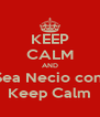 KEEP CALM AND Sea Necio con  Keep Calm - Personalised Poster A4 size