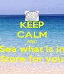 KEEP CALM AND Sea what is in Store for you - Personalised Poster A4 size