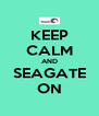KEEP CALM AND SEAGATE ON - Personalised Poster A4 size