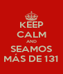 KEEP CALM AND SEAMOS MÁS DE 131 - Personalised Poster A4 size
