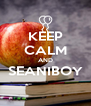 KEEP CALM AND SEANIBOY  - Personalised Poster A4 size