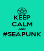 KEEP CALM AND #SEAPUNK  - Personalised Poster A4 size