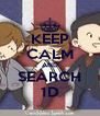 KEEP CALM AND SEARCH 1D - Personalised Poster A4 size