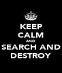 KEEP CALM AND SEARCH AND DESTROY - Personalised Poster A4 size