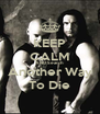 KEEP CALM AND Search Another Way To Die - Personalised Poster A4 size
