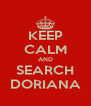 KEEP CALM AND SEARCH DORIANA - Personalised Poster A4 size