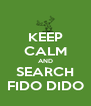 KEEP CALM AND SEARCH FIDO DIDO - Personalised Poster A4 size