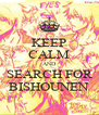 KEEP CALM AND SEARCH FOR BISHOUNEN - Personalised Poster A4 size