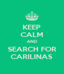 KEEP CALM AND SEARCH FOR CARILINAS - Personalised Poster A4 size