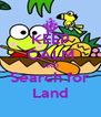KEEP CALM AND Search for Land - Personalised Poster A4 size