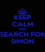 KEEP CALM AND SEARCH FOR SIMON - Personalised Poster A4 size
