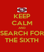 KEEP CALM AND SEARCH FOR THE SIXTH - Personalised Poster A4 size