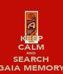 KEEP CALM AND SEARCH GAIA MEMORY - Personalised Poster A4 size