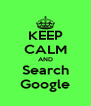 KEEP CALM AND Search Google - Personalised Poster A4 size